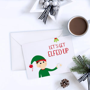 Let's Get Elfed Up Greeting Card