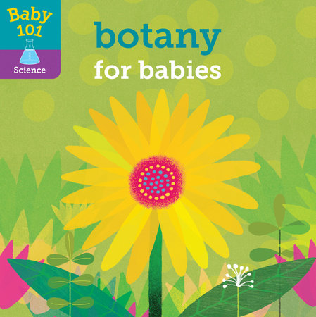 About Baby 101: Botany for Babies