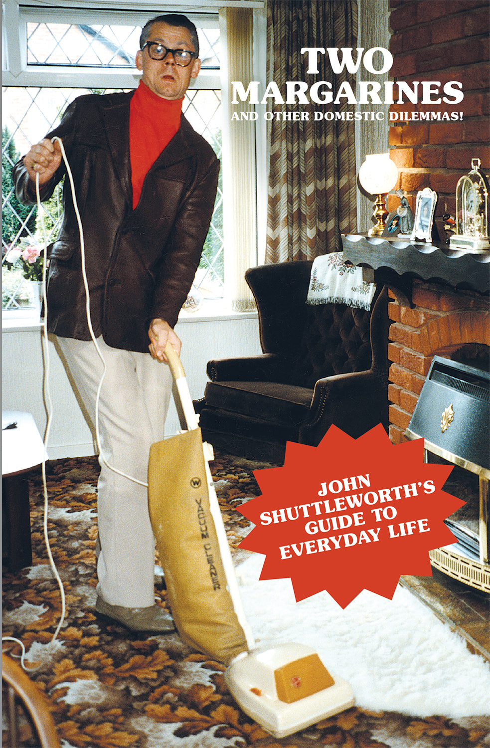 Two Margarines and Other Domestic Dilemmas! John Shuttleworth's Guide to Everyday Life