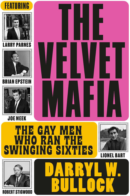The Velvet Mafia: The Gay Men Who Ran the Swinging Sixties - Published on 4th February 2021