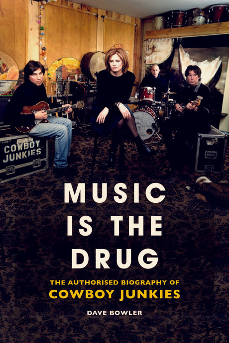 Music Is the Drug: The Authorised Biography of Cowboy Junkies - Published on 11th February 2021