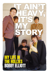 It Ain't Heavy, It's My Story: My Life in The Hollies