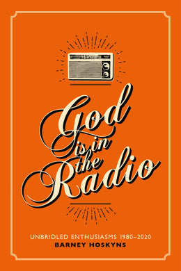 God Is in the Radio: Unbridled Enthusiasms, 1980–2020 - Published on 29th July 2021