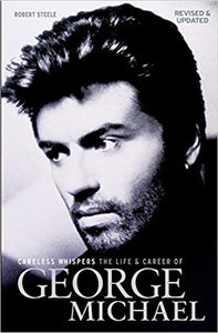 Careless Whispers: The Life and Career of George Michael