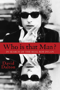 Who Is That Man: In Search of the Real Bob Dylan