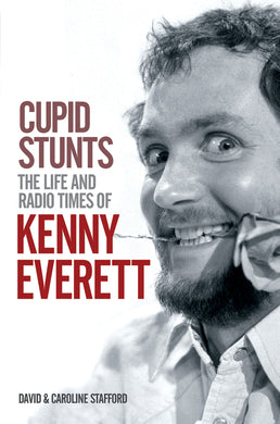 Cupid Stunts: The Life and Radio Times of Kenny Everett