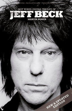 Hot Wired Guitar: The Life of Jeff Beck - Updated Edition