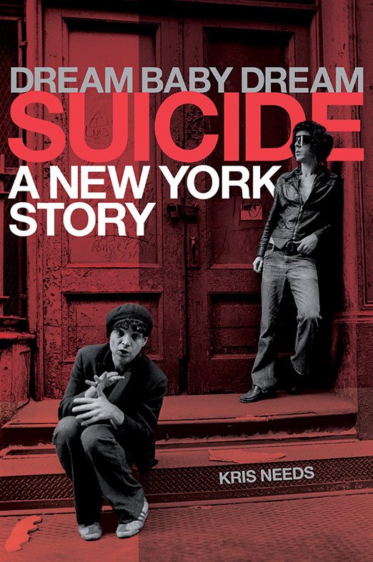 Dream Baby Dream: Suicide - A New York Story