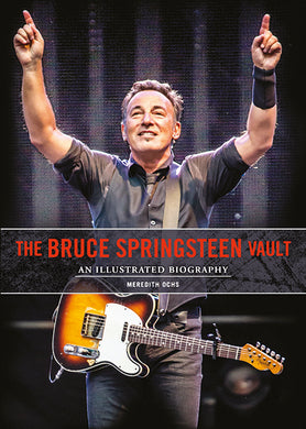 The Bruce Springsteen Vault: An Illustrated Biography
