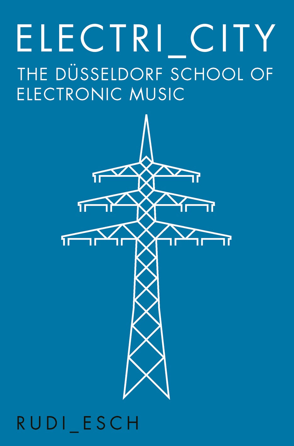 Electri_City: The Duesseldorf School of Electronic Music