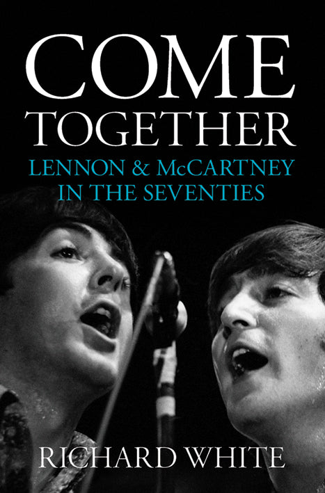 Come Together: Lennon & McCartney in the Seventies