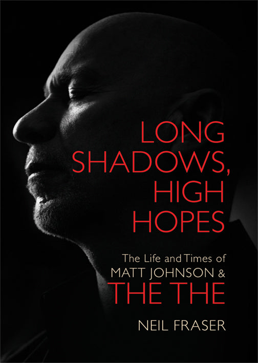 Long Shadows High Hopes: The Life and Times of Matt Johnson and The The