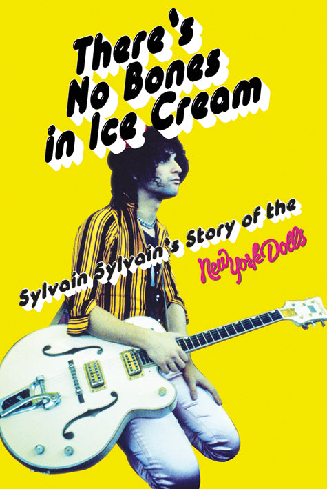There's No Bones in Ice-Cream: Sylvain Sylvain's Story of the New York Dolls