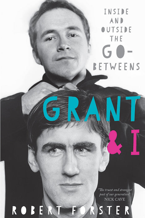 Grant & I: Inside and Outside The Go-Betweens (Signed Edition)