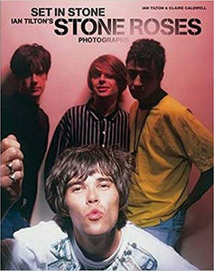 Set in Stone: Ian Tilton's Stone Roses Photographs