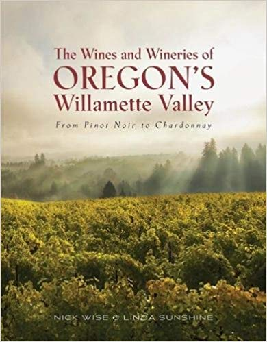 The Wines and Wineries of Oregon's Willamette Valley: From Pinot to Chardonnay