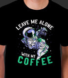 Leave Me Alone With My Coffee *PRE-ORDER*