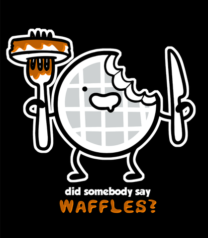 Did Someone Say Waffles?