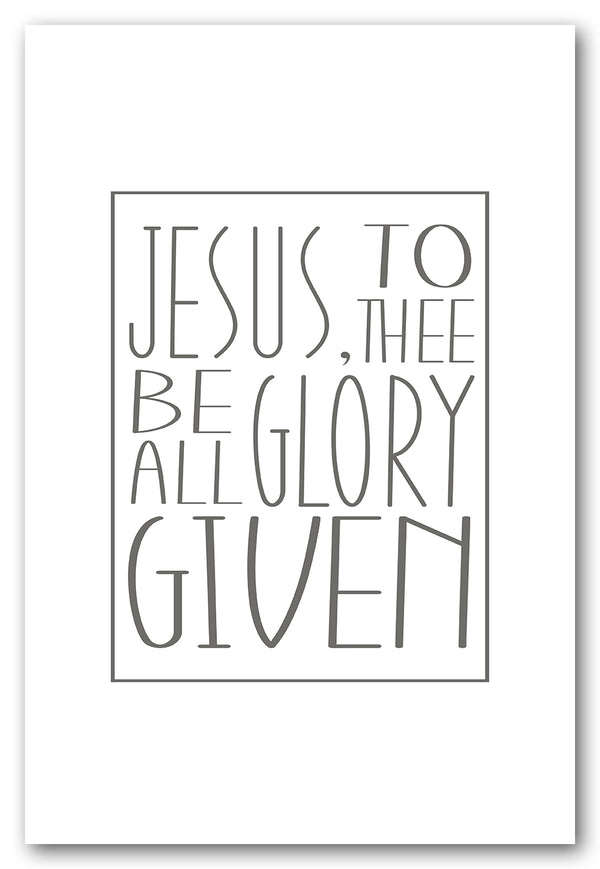 Jesus To Thee Be All Glory Given