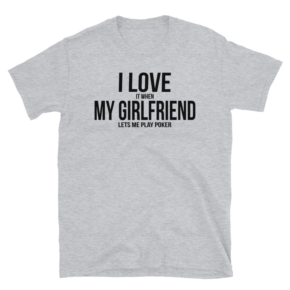 I Love My Girlfriend, Play Poker - T-Shirt - real men t-shirts, Men funny T-shirts, Men sport & fitness Tshirts, Men hoodies & sweats