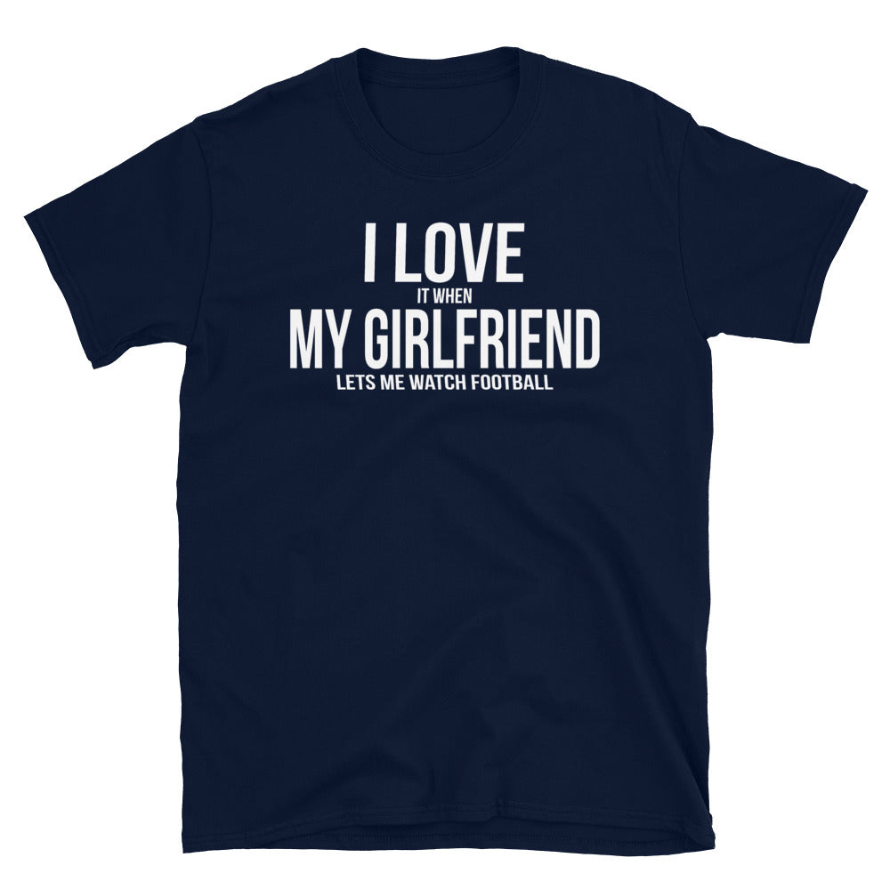 I Love My Girlfriend, Watch Football - T-Shirt - real men t-shirts, Men funny T-shirts, Men sport & fitness Tshirts, Men hoodies & sweats