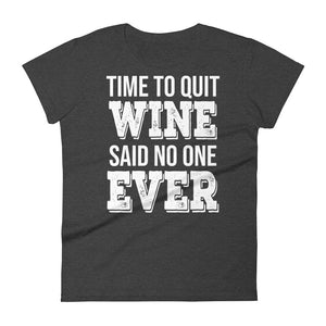 Time To Quit Wine Said No One Ever - Women T-shirt - real men t-shirts, Men funny T-shirts, Men sport & fitness Tshirts, Men hoodies & sweats