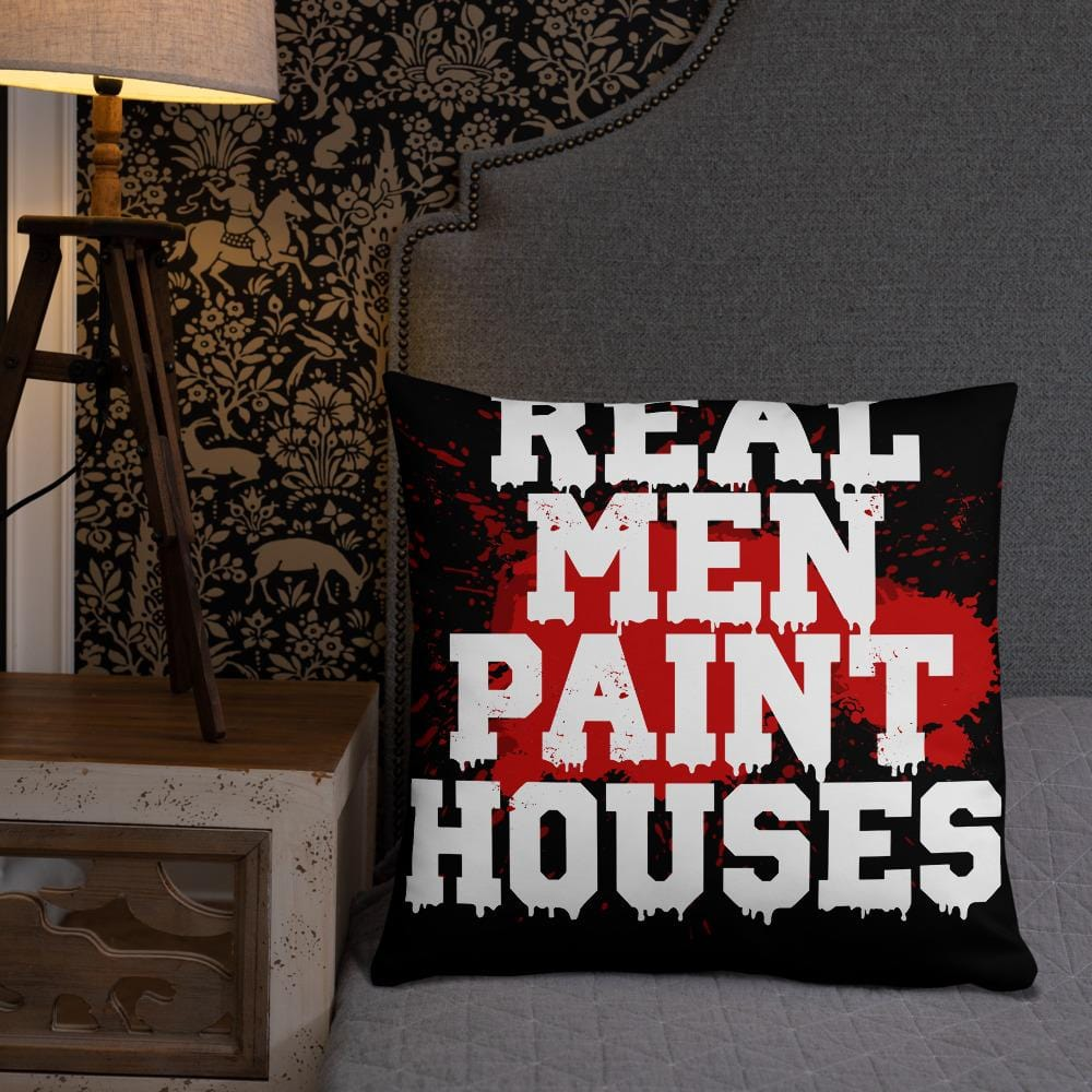 Real Men Paint Houses Throw Pillows - real men t-shirts, Men funny T-shirts, Men sport & fitness Tshirts, Men hoodies & sweats