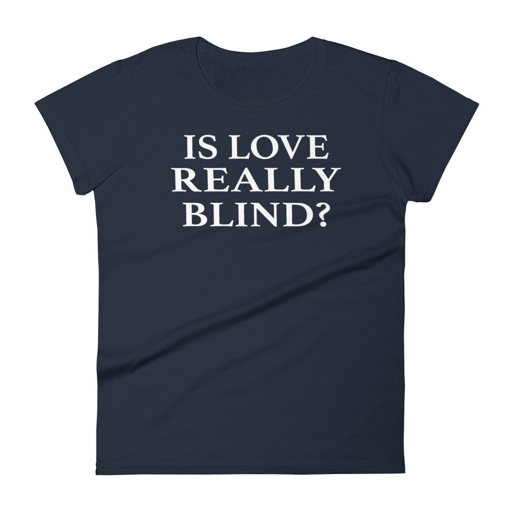 Is Love Really Blind - Women T-shirt - real men t-shirts, Men funny T-shirts, Men sport & fitness Tshirts, Men hoodies & sweats