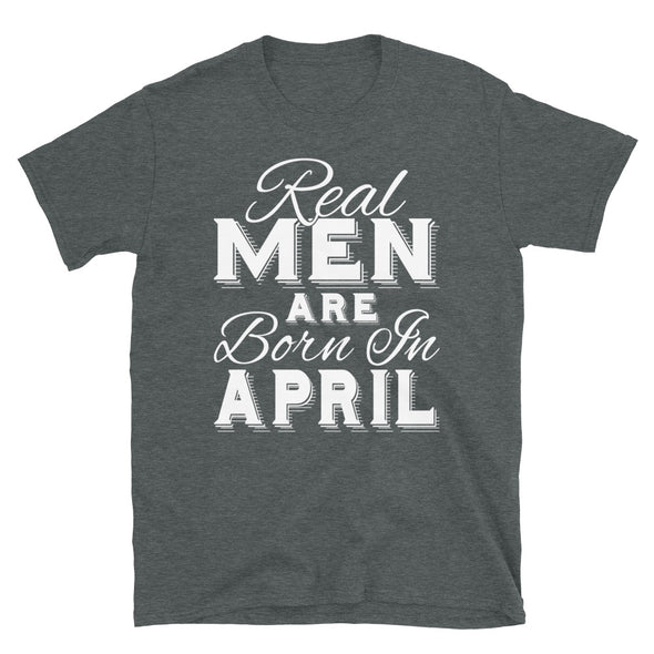 Real Men Are Born In April - T-Shirt - real men t-shirts, Men funny T-shirts, Men sport & fitness Tshirts, Men hoodies & sweats