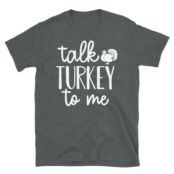 Talk Turkey To Me - Unisex T-Shirt - real men t-shirts, Men funny T-shirts, Men sport & fitness Tshirts, Men hoodies & sweats