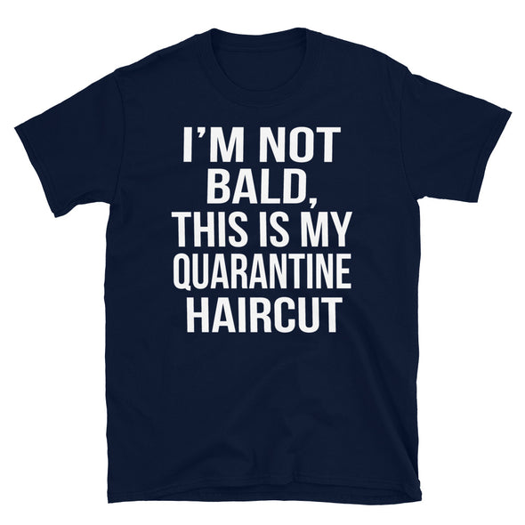 I'm not bald, this is my quarantine haircut - T-Shirt - real men t-shirts, Men funny T-shirts, Men sport & fitness Tshirts, Men hoodies & sweats