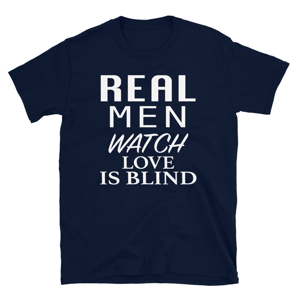 Real Men Watch Love Is Blind - T-Shirt - real men t-shirts, Men funny T-shirts, Men sport & fitness Tshirts, Men hoodies & sweats