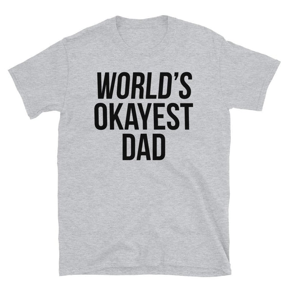 World's Okayest Dad - T-Shirt - real men t-shirts, Men funny T-shirts, Men sport & fitness Tshirts, Men hoodies & sweats