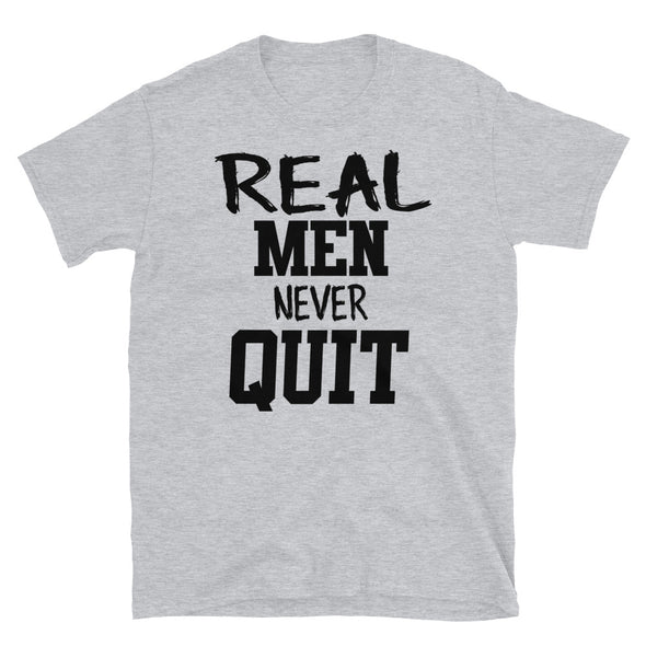 Real Men Never Quit - T-Shirt - real men t-shirts, Men funny T-shirts, Men sport & fitness Tshirts, Men hoodies & sweats