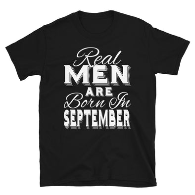Real Men Are Born In September - T-Shirt - real men t-shirts, Men funny T-shirts, Men sport & fitness Tshirts, Men hoodies & sweats