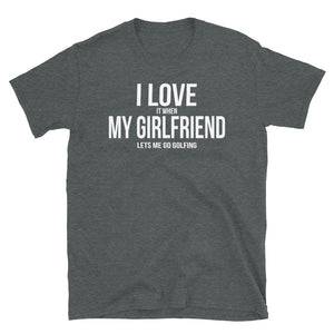 I Love My Girlfriend, Go Golfing - T-Shirt - real men t-shirts, Men funny T-shirts, Men sport & fitness Tshirts, Men hoodies & sweats