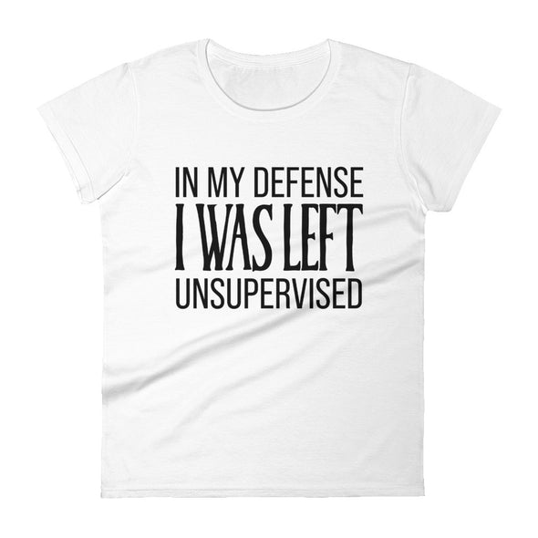 In My Defense I Was Left Unsupervised - Women T-shirt - real men t-shirts, Men funny T-shirts, Men sport & fitness Tshirts, Men hoodies & sweats