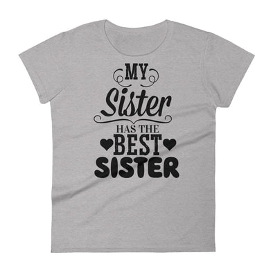 My Sister Has The Best Sister - Women T-shirt - real men t-shirts, Men funny T-shirts, Men sport & fitness Tshirts, Men hoodies & sweats