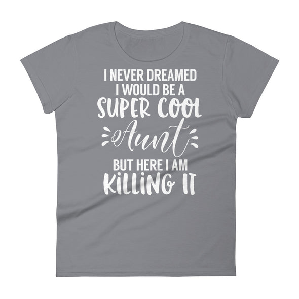 I Never Dreamed I Would Be A Super Cool Aunt But Here I Am Killing It - women t-shirt - real men t-shirts, Men funny T-shirts, Men sport & fitness Tshirts, Men hoodies & sweats