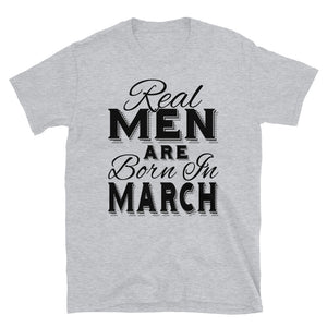 Real Men Are Born In March - T-Shirt - real men t-shirts, Men funny T-shirts, Men sport & fitness Tshirts, Men hoodies & sweats