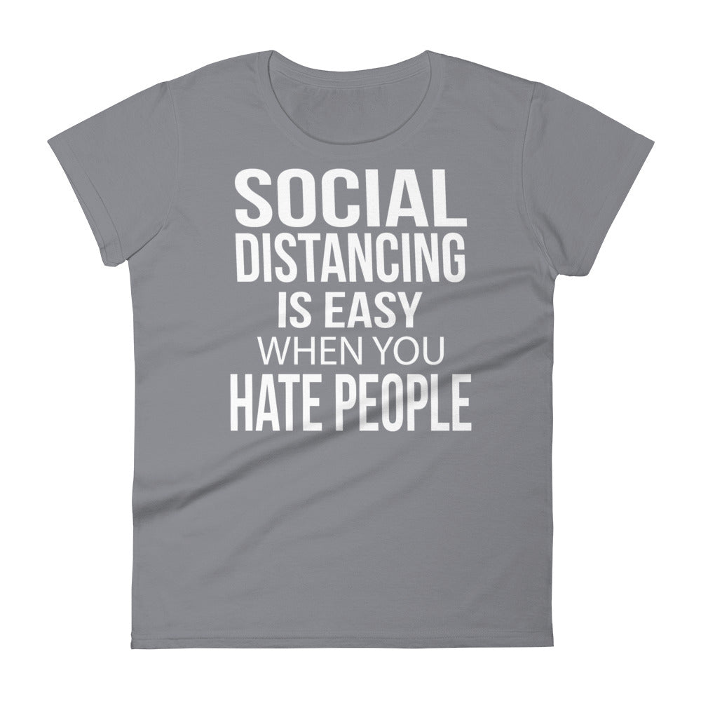 Social Distancing Is Easy When You Hate People - Women T-shirt - real men t-shirts, Men funny T-shirts, Men sport & fitness Tshirts, Men hoodies & sweats