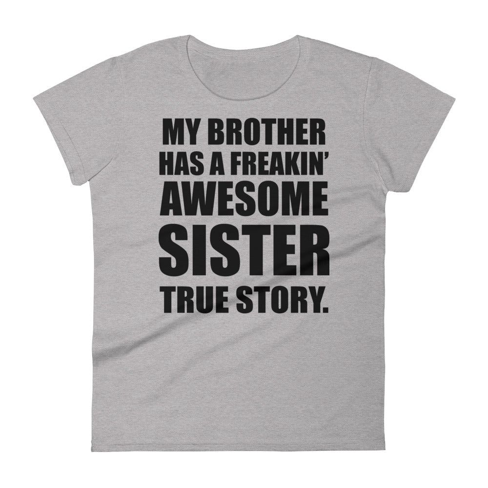 My Brother Has A Freakin' Awesome Sister, True Story - Women T-shirt - real men t-shirts, Men funny T-shirts, Men sport & fitness Tshirts, Men hoodies & sweats