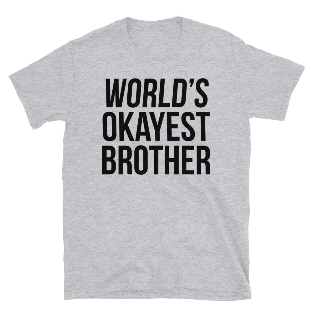 World's Okayest Brother - T-Shirt - real men t-shirts, Men funny T-shirts, Men sport & fitness Tshirts, Men hoodies & sweats