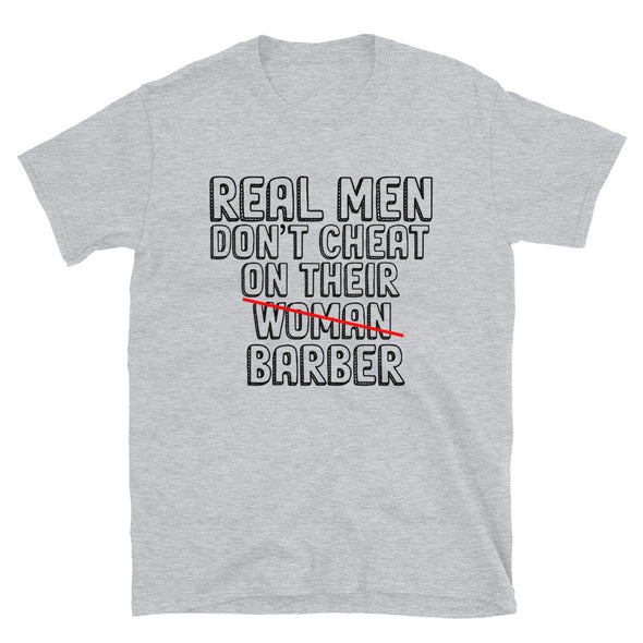 Real Men Don't Cheat On Their Barbers T-Shirt - real men t-shirts, Men funny T-shirts, Men sport & fitness Tshirts, Men hoodies & sweats