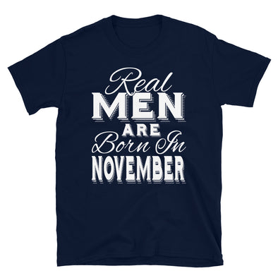 Real Men Are Born In November - T-Shirt - real men t-shirts, Men funny T-shirts, Men sport & fitness Tshirts, Men hoodies & sweats
