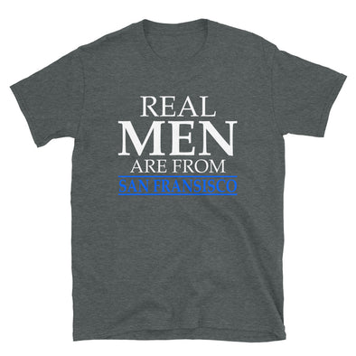 Real Men Are From San Francisco - T-Shirt - real men t-shirts, Men funny T-shirts, Men sport & fitness Tshirts, Men hoodies & sweats