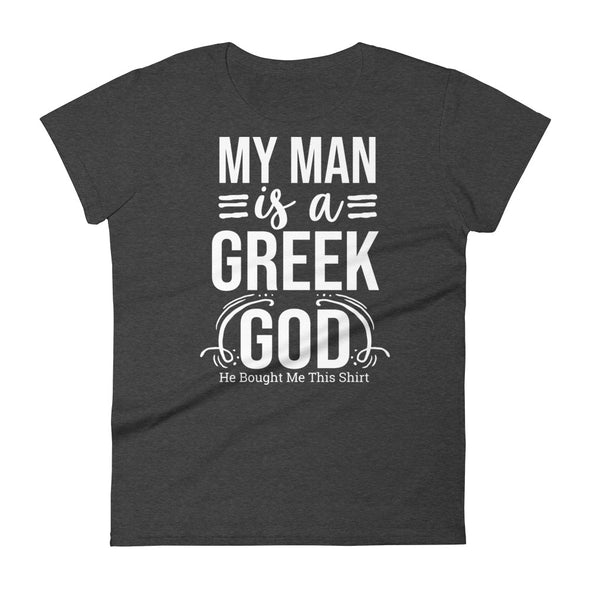 My Man Is A Greek God - Women T-shirt - real men t-shirts, Men funny T-shirts, Men sport & fitness Tshirts, Men hoodies & sweats