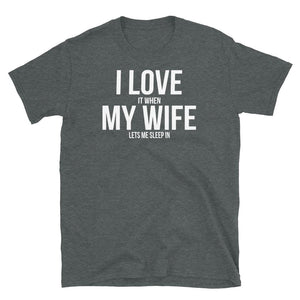 I Love My Wife, Sleep In - T-Shirt - real men t-shirts, Men funny T-shirts, Men sport & fitness Tshirts, Men hoodies & sweats
