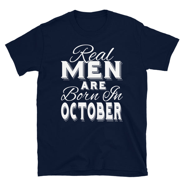 Real Men Are Born In October - T-Shirt - real men t-shirts, Men funny T-shirts, Men sport & fitness Tshirts, Men hoodies & sweats