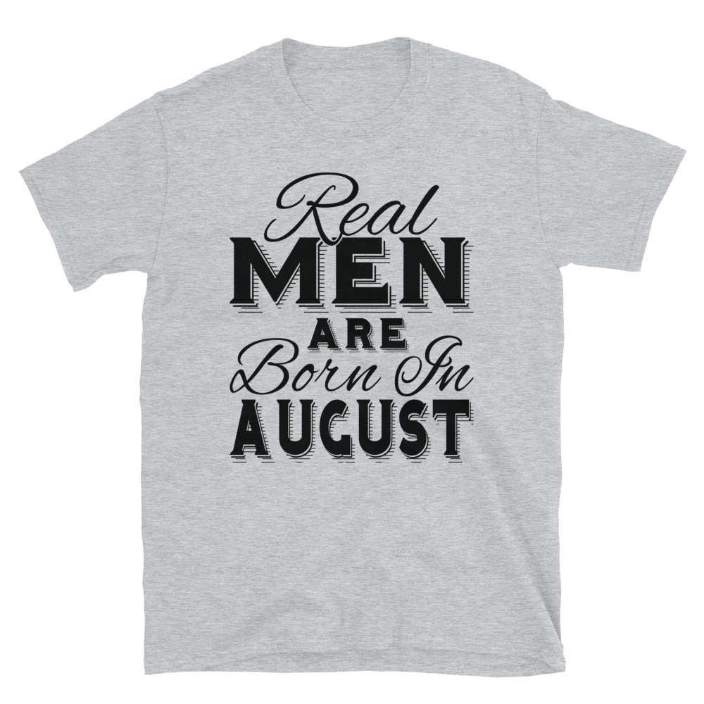 Real Men Are Born In August - T-Shirt - real men t-shirts, Men funny T-shirts, Men sport & fitness Tshirts, Men hoodies & sweats